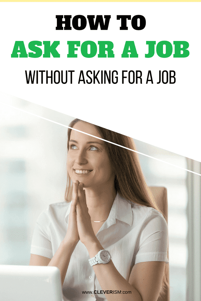 How to Ask for a Job — Without Asking for a Job