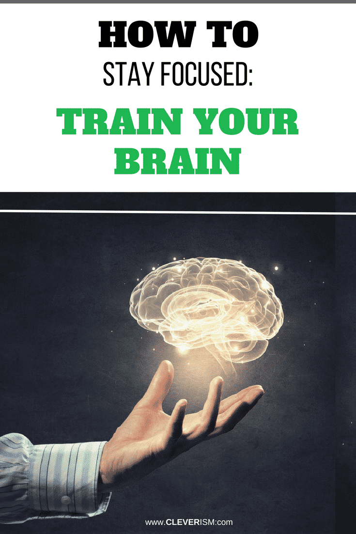 How to Stay Focused Train Your Brain - #TrainYourBrain #BrainTraining #StayFocused #Cleverism