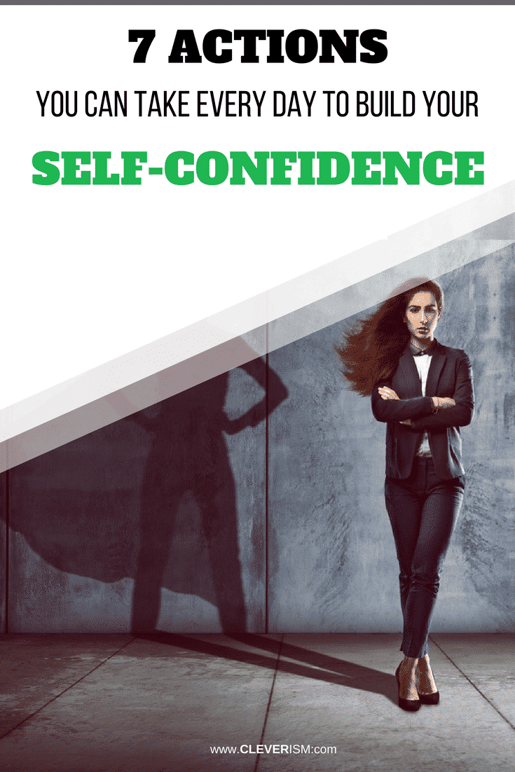 7 Actions You Can Take Every Day to Build Your Self-Confidence - #Cleverism #SelfConfidence #BuildYourSelfConfidence
