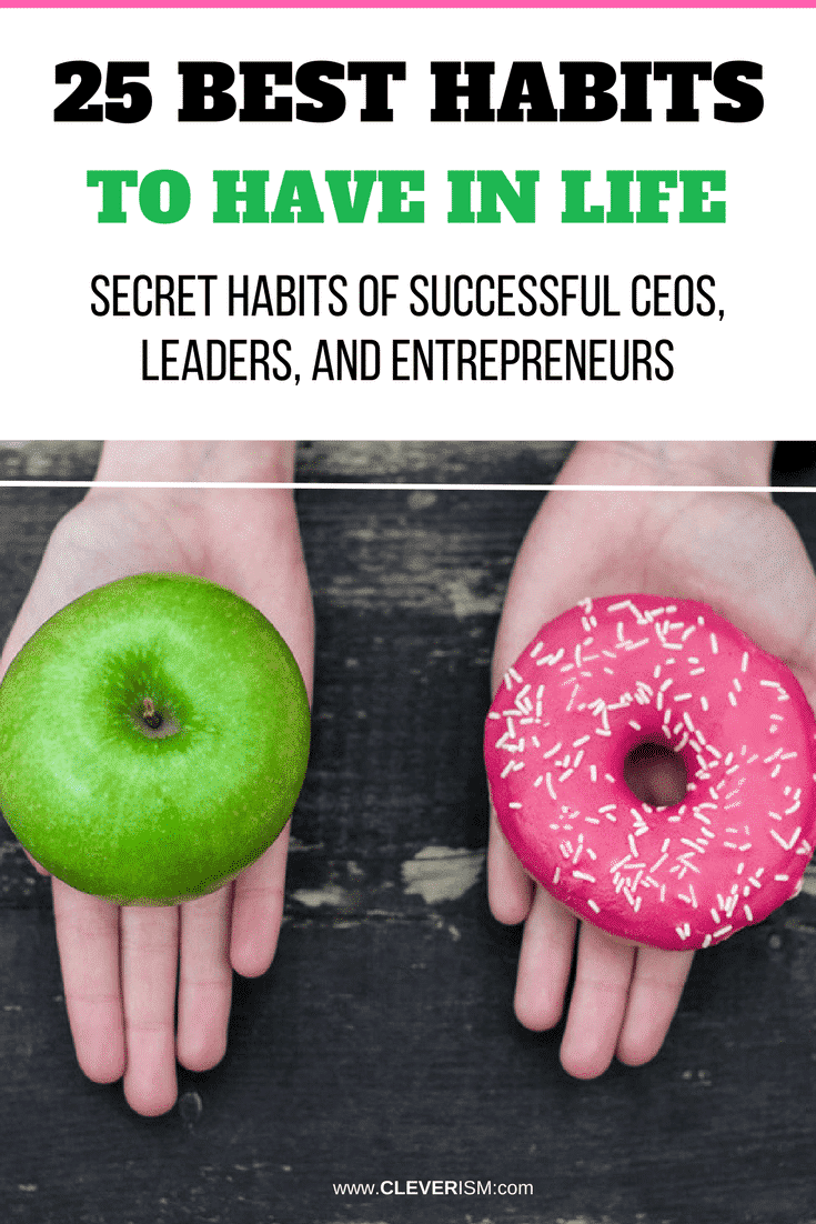 25 Best Habits to Hаvе in Life (Secret Habits of Successful CEOs, Leaders, and Entrepreneurs) - #HabitsOfSuccessfulLeaders #HabitsOfEntrepreneurs #Habits #Cleverism #BestHabits
