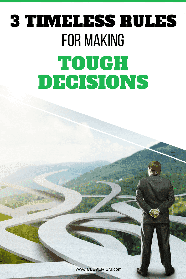 3 Timeless Rules for Making Tough Decisions - #RulesForMakingToughDecisions #ToughDecisions #Cleverism #MakingDecision