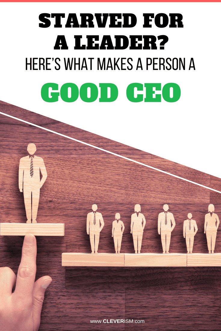 Starved for a Leader? Here's What Makes a Person a Good CEO - #StarvedForALeader #WhatMakesPersonGoodCEO #GoodCEO