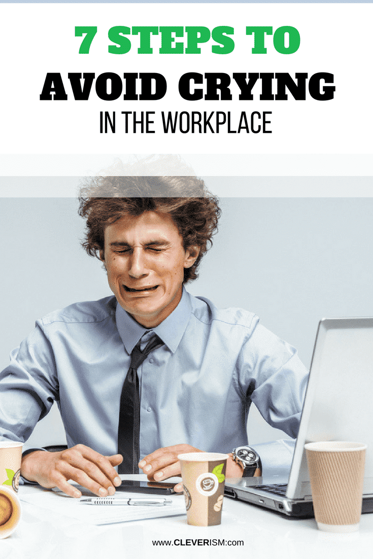7 Steps to Avoid Crying in the Workplace - #CryingIntheWorkplace #CryingAtWork #AvoidCryingAtWork #Cleverism