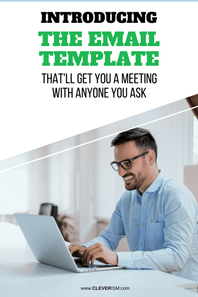 Introducing: The Email Template That'll Get You a Meeting With Anyone You Ask