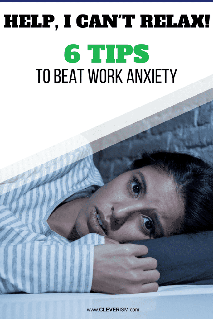Help, I Can't Relax! 6 Tips to Beat Work Anxiety