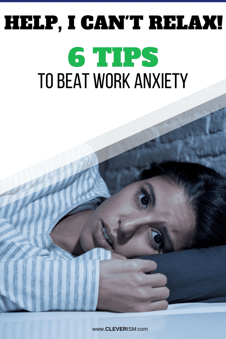 Help, I Can't Relax! 6 Tips to Beat Work Anxiety - #WorkAnxiety #Relax #Cleverism #OvercomingWorkAnxiety