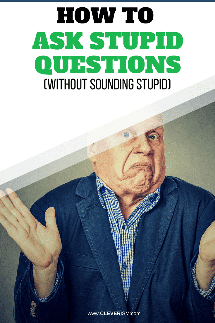 How to Ask Stupid Questions (Without Sounding Stupid) - #AskingQuestions #StupidQuestion #Cleverism