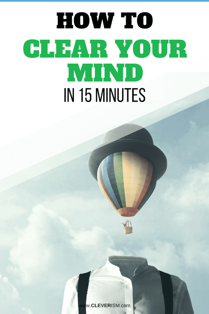 How to Clear Your Mind in 10-15 Minutes (and Regain Super-Productivity Quickly) - #ClearYourMind #SuperProductivity #Productivity