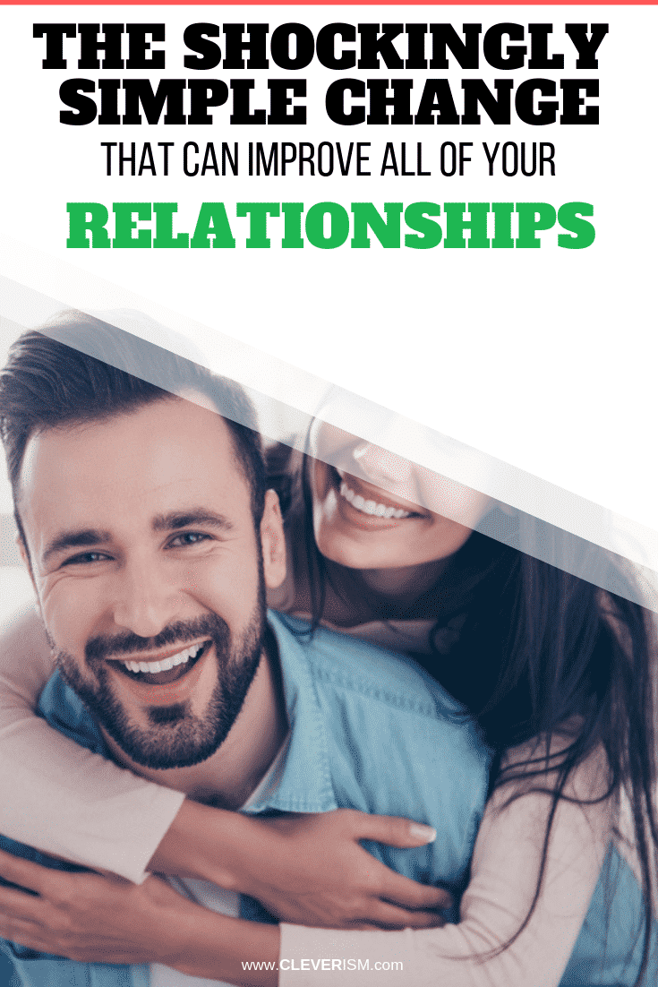 The Shockingly Simple Change That Can Improve All of Your Relationships - #ImprovingRelationship #Relationship #Cleverism