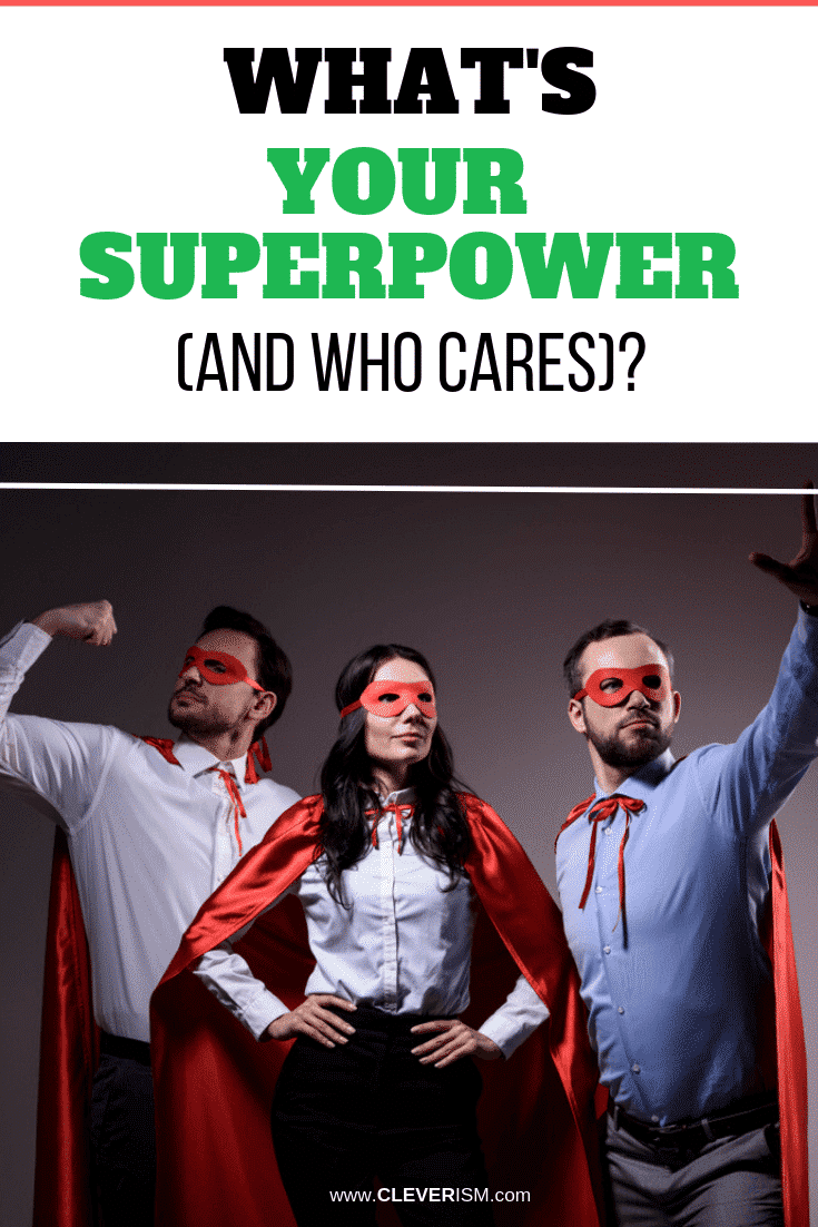 What's Your Superpower (and Who Cares)? - #Superpower #YourSuperpower #Cleverism