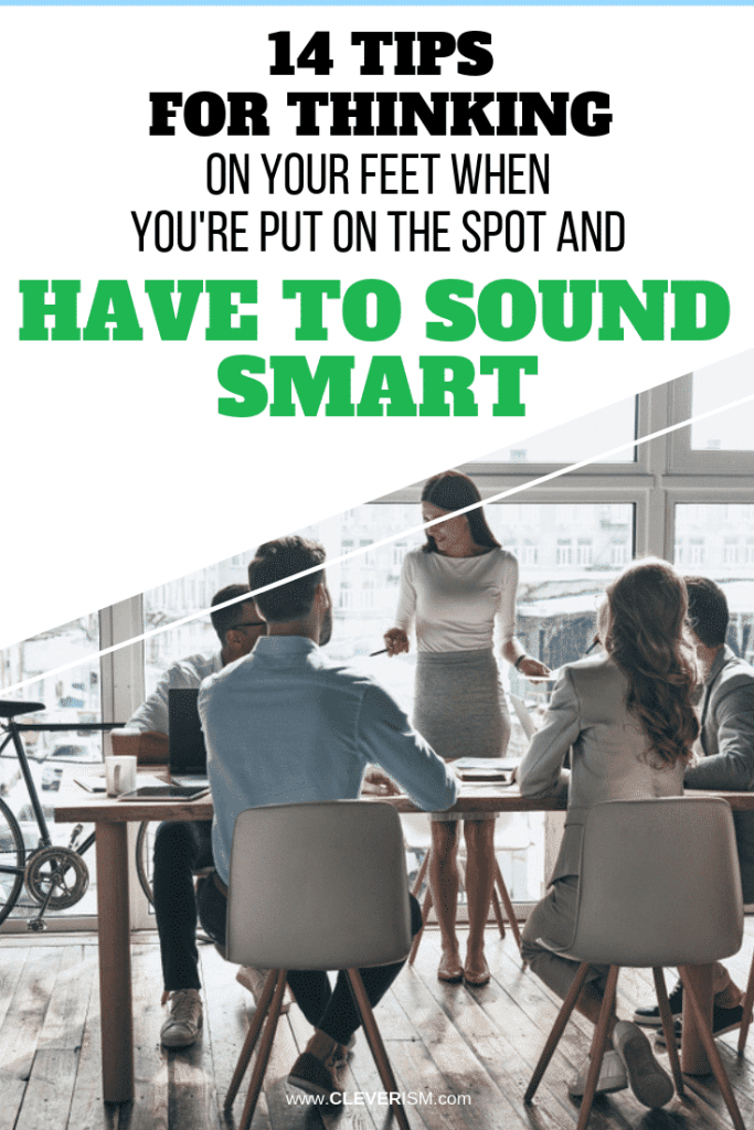 14 Tips for Thinking on Your Feet When You're Put on the Spot and Have to Sound Smart