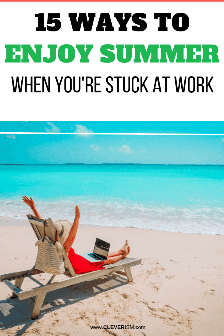 15 Ways to Enjoy Summer When You're Stuck at Work - #EnjoySummer #StuckAtWorkInSummer #Cleverism