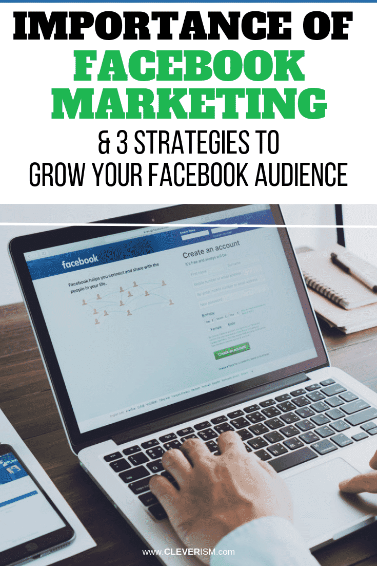 Importance of Facebook Marketing & 3 Strategies to Grow Your Facebook Audience - #Facebook #FacebookMarketing #GrowingFacebookAudience #Cleverism