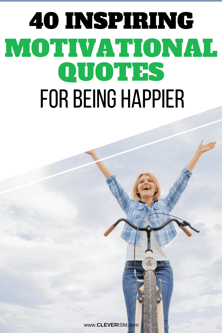 40 Inspiring Motivational Quotes for Being Happier - #Quotes #MotivationalQuotes #BeHappy #Cleverism