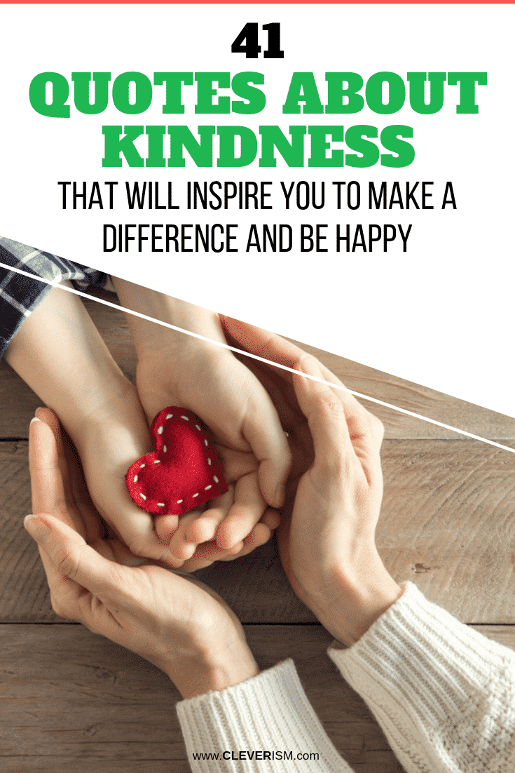 41 Quotes About Kindness That Will Inspire You to Make a Difference and Be Happy - #Quotes #QuotesAboutKindness #BeHappy #Cleverism