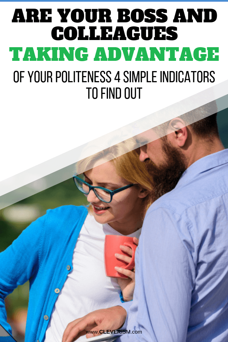 Are Your Boss and Colleagues Taking Advantage of Your Politeness? 4 Simple Indicators to Find Out - #Politeness #Job #Colleagues #Cleverism