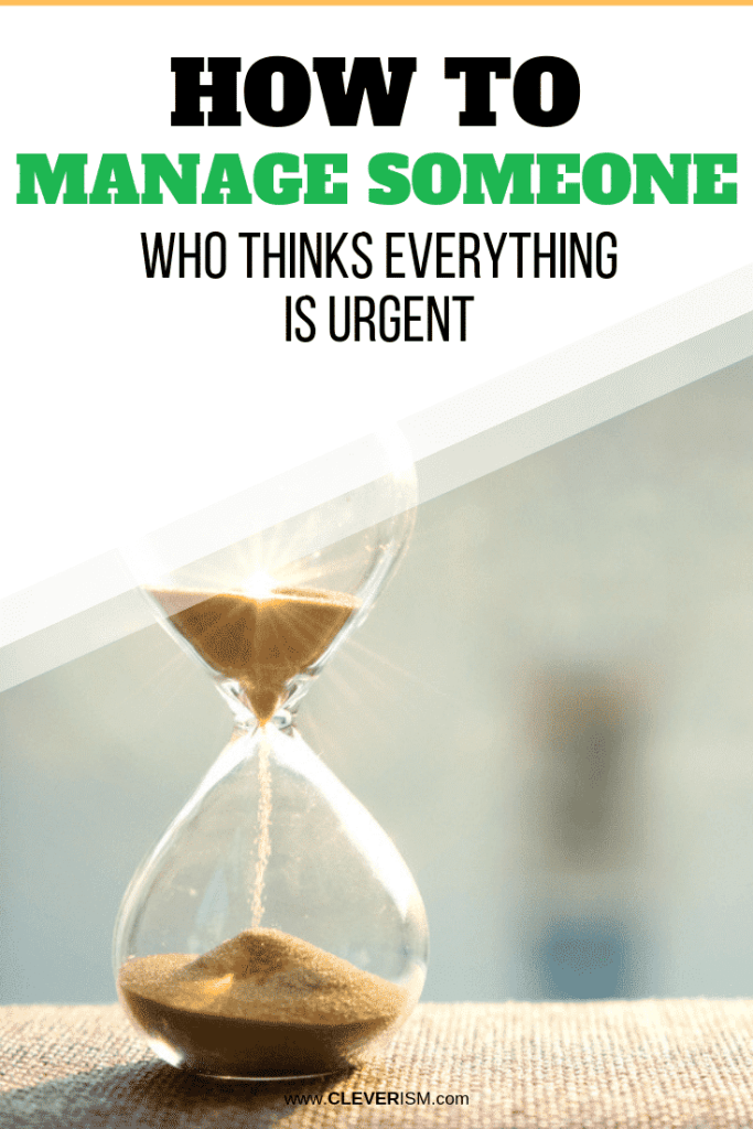 How to Manage Someone Who Thinks Everything is Urgent