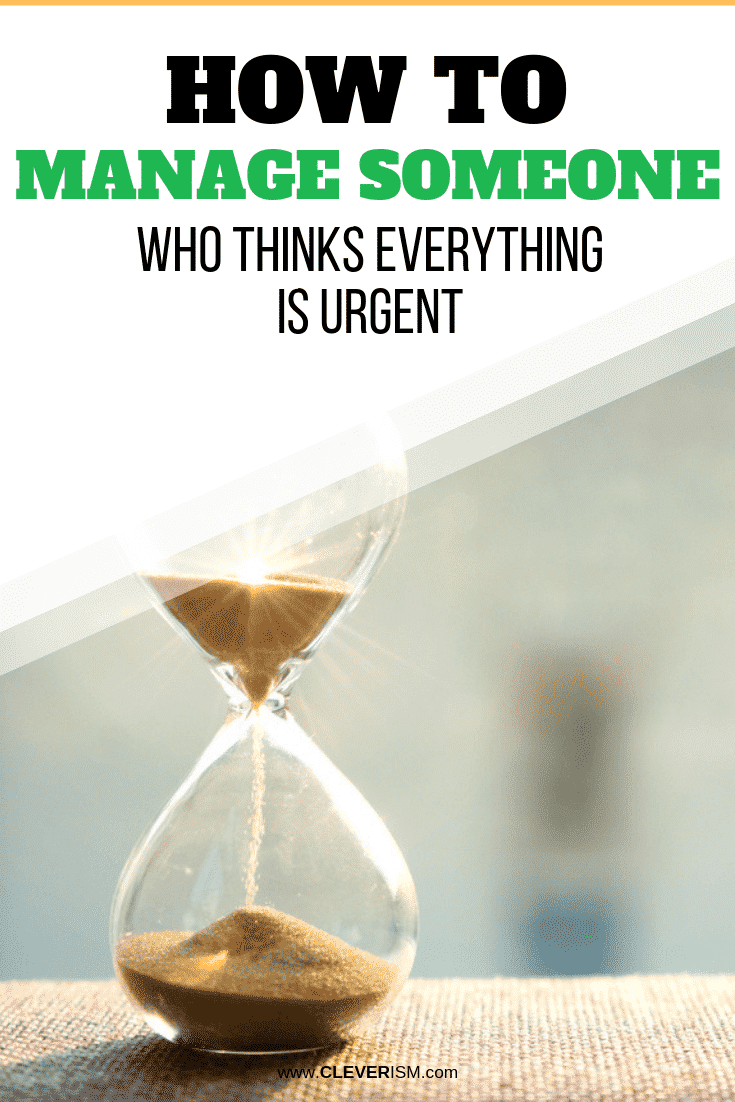 How to Manage Someone Who Thinks Everything is Urgent - #PeopleManagement #Cleverism