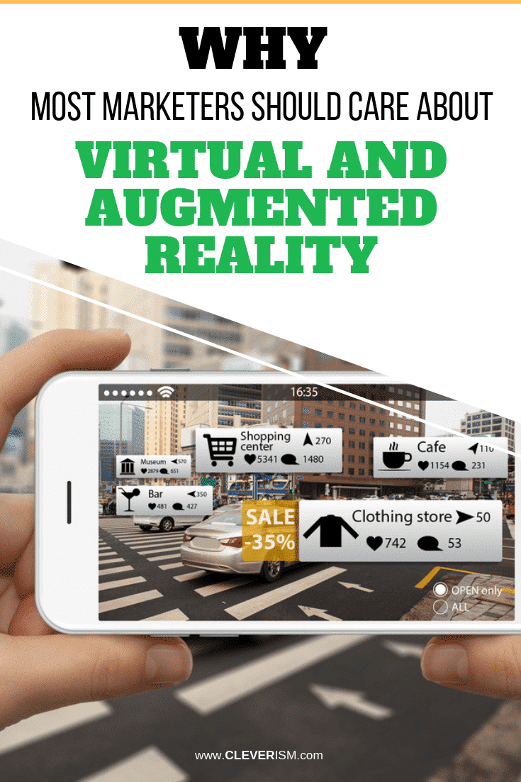 Why Most Marketers Should Care About Virtual and Augmented Reality - #VirtualReality #AugmentedReality #Marketing #Cleverism