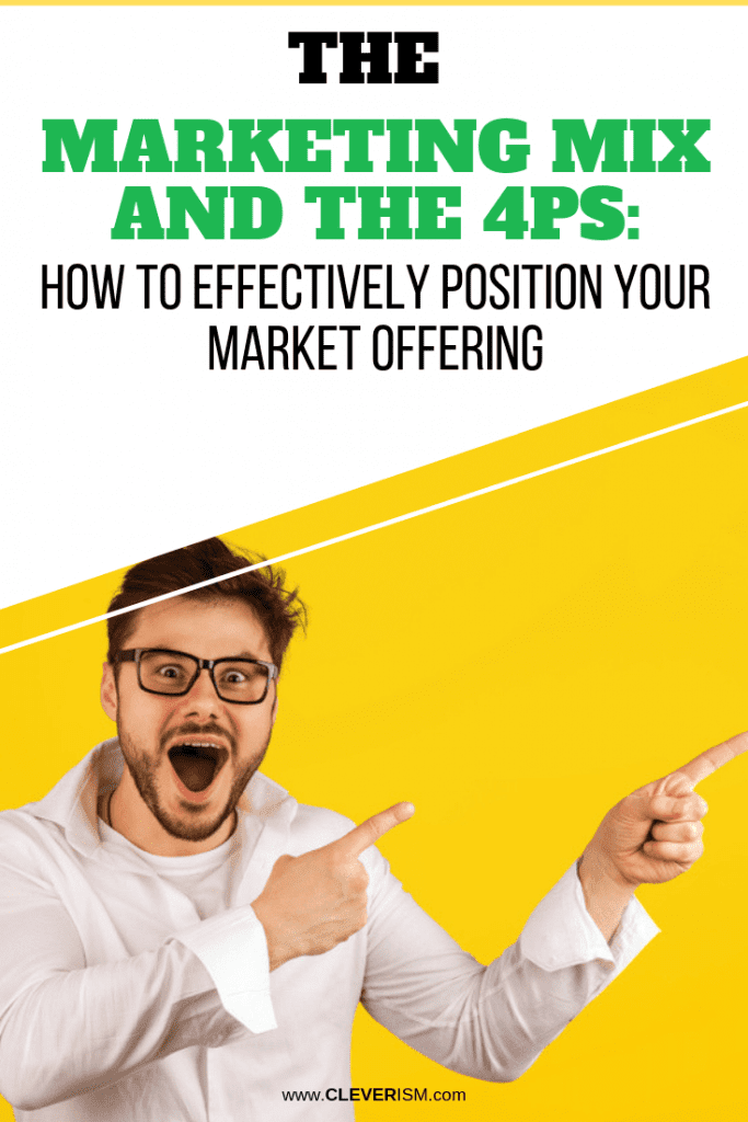 Marketing Mix and 4Ps: How to Effectively Position Your Market Offering