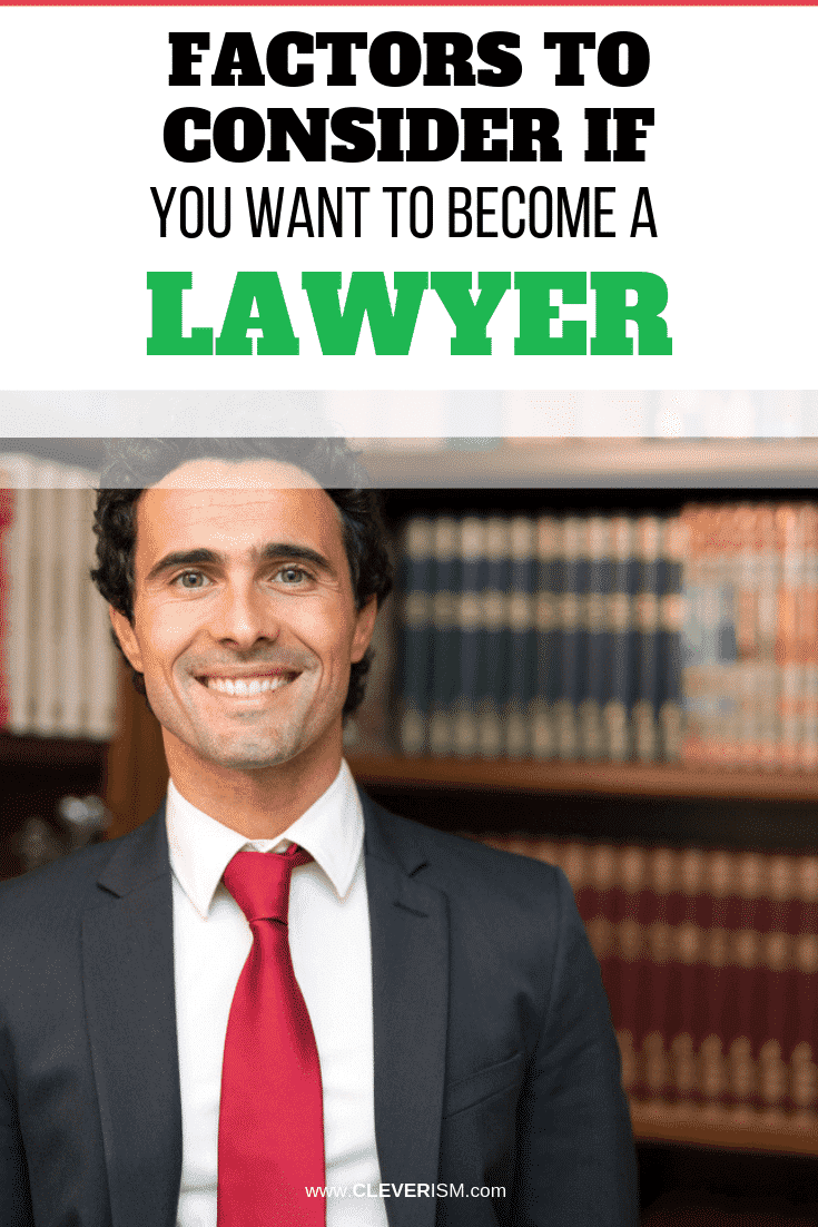 Factors to Consider If You Want to Become a Lawyer - #BecomeALawyer #FactorsToConsiderToBecomeALawyer #Cleverism