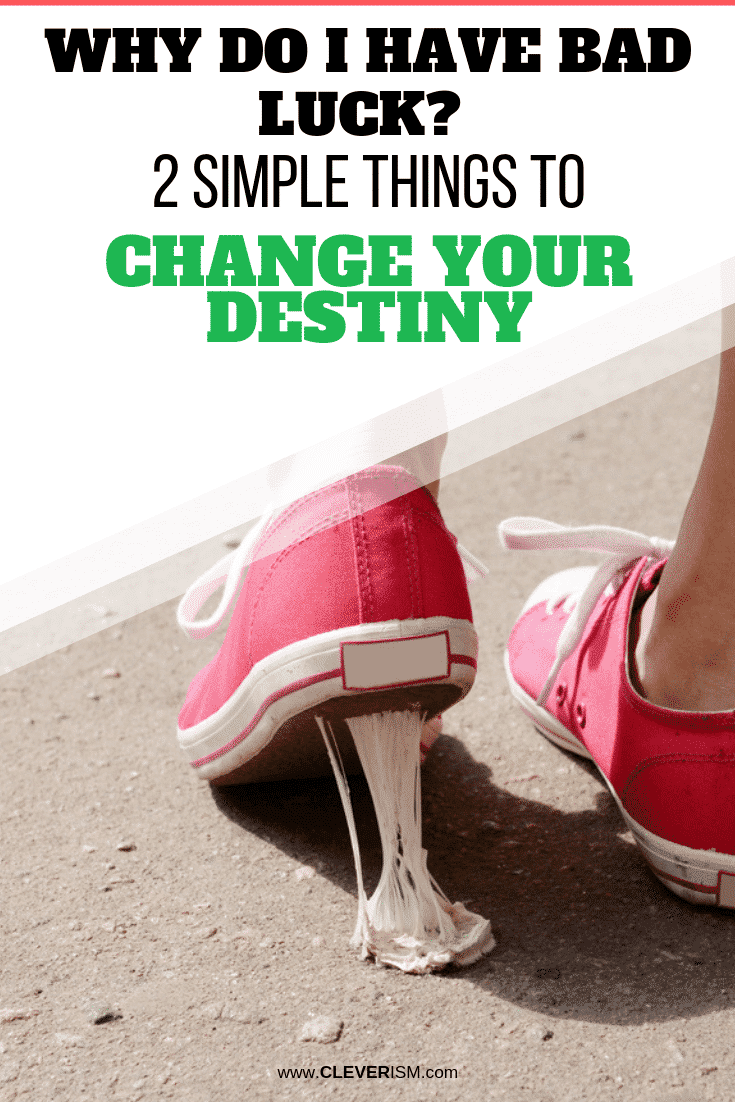 Why Do I Have Bad Luck? 2 Simple Things to Change Your Destiny - #HavingBadLuck #ChangeYourDestiny #Cleverism