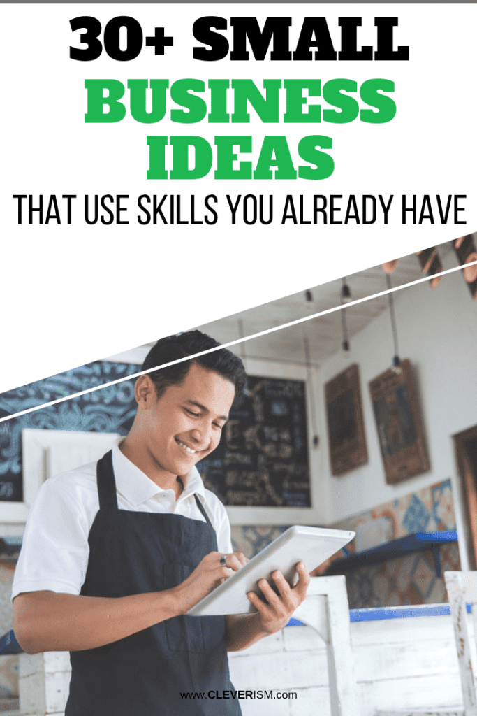 30+ Small Business Ideas That Use Skills You Already Have