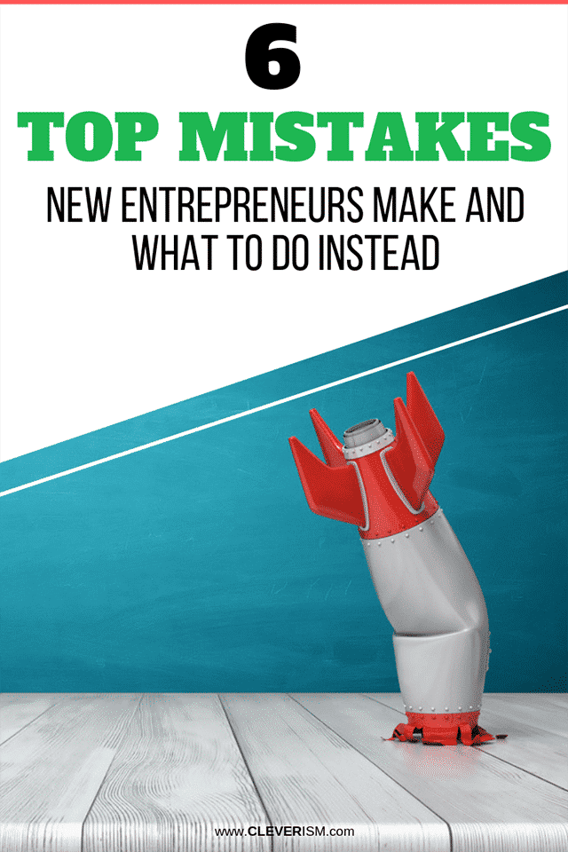 Top Mistakes New Entrepreneurs Make and What to Do Instead