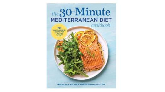 'The 30-Minute Mediterranean Diet Cookbook: 101 Easy, Flavorful Recipes for Lifelong Health' by Serena Ball  & Deanna Segrave-Daly