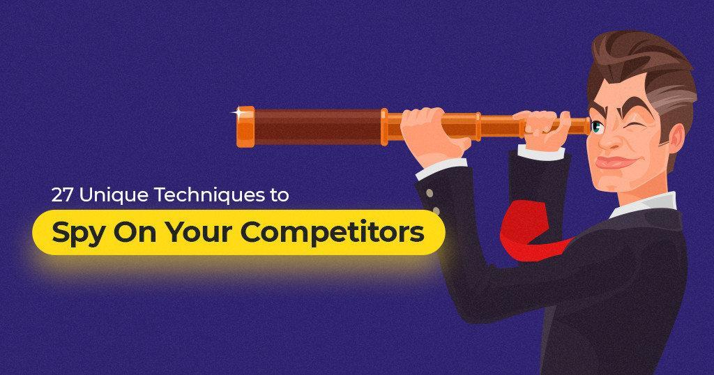 27 Unique Techniques on How to Effectively Spy On Your Competitors