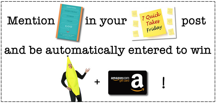7qt259 contest1 7 Quick Takes about your awesomeness, saints working through Youtube, and me buying you a banana suit