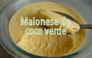 Maionese caseira de coco verde - a mais saudável de todas as maioneses!