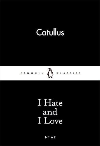 I Hate and I Love - Gaius Valerius Catullus