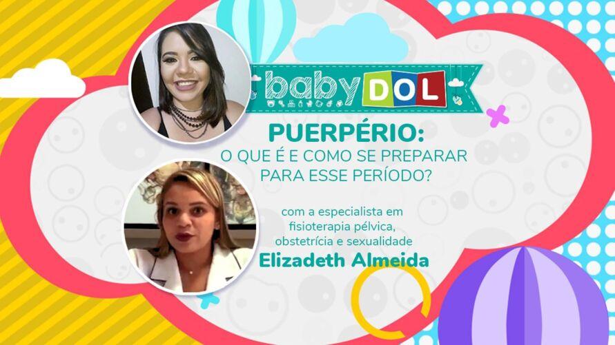 No BABY DOL dessa semana, a especialista em fisioterapia pélvica, obstetrícia e sexualidade, Elizadeth Almeida, explica os principais cuidados para o período do puerpério.