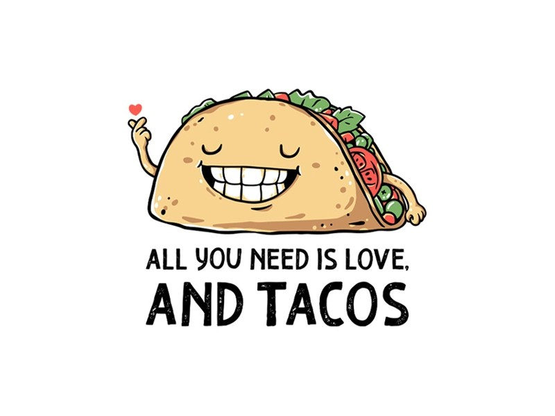 Download All You Need Is Love And Tacos by Triagus Nd on Dribbble
