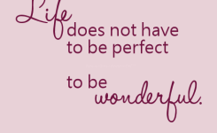 Life Does Not Have To Be Perfect To Be Wonderful Life Quotes Quotes Quote Life Wonderful Life Sayings