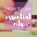How To Use Essential Oils A Guide For Beginners