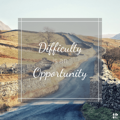 Difficulty is an opportunity
