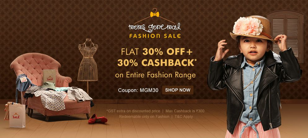 moms gone mad FASHION SALE FLAT 30% OFF + 30% CASHBACK* on Entire Fashion Range