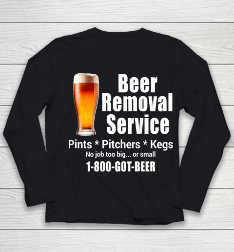 Beer Lover Funny Shirt Beer Removal Service No Job Is Too Big Or Small On Back Youth Long Sleeve