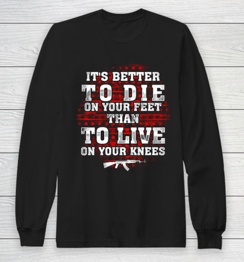 Veteran Shirt Gun Control Better To Die On Your Feet Long Sleeve T-Shirt