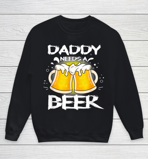 Beer Lover Funny Shirt Daddy Needs A Beer Father's Day Funny Drinking Youth Sweatshirt