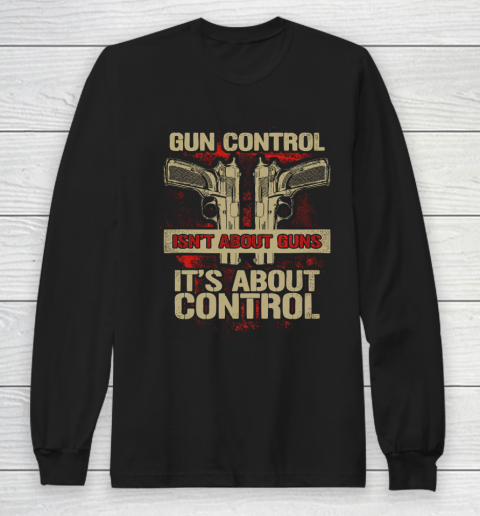 Veteran Shirt Gun Control Not About Guns Long Sleeve T-Shirt