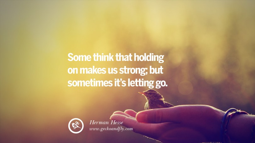 some think that holding on makes us strong but sometimes its letting go - Letting Go Quotes