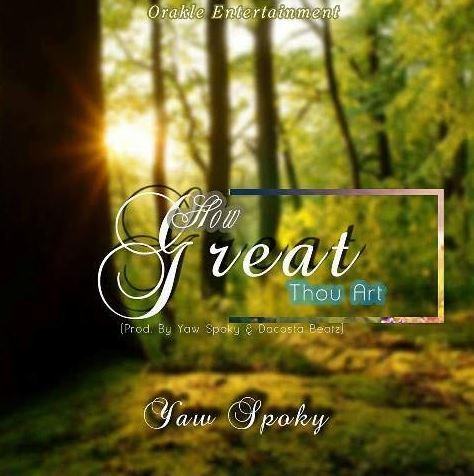 How_Great_Thou_Art-_Yaw_Spoky--- Versatile music prodigy Yaw Spoky releases new Gospel single