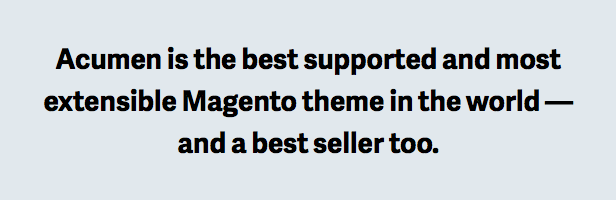 Acumen is the best supported and most extensible Magento theme in the world — and a best seller too.