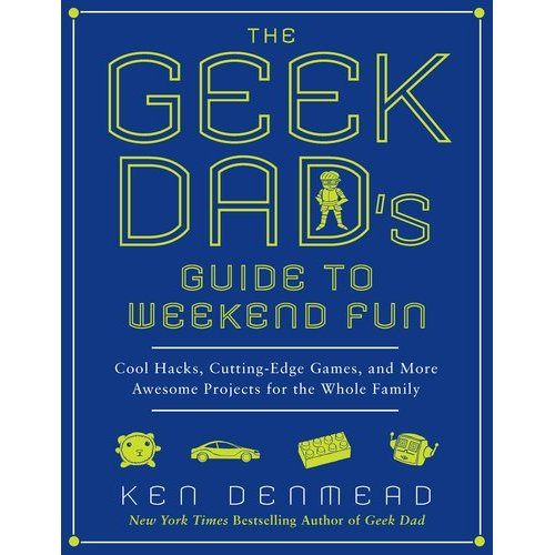 Geek Dad Guide to Weekend Fun