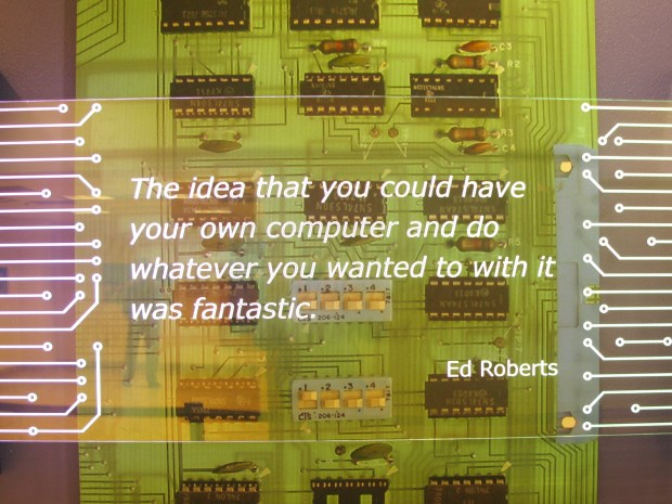 The StartUp Gallery at the New Mexico Museum of Natural History and Science in Albuquerque features exhibits about the history of MITS and the Altair. Ed Roberts' vision for personal computers is memorialized at the entrance.