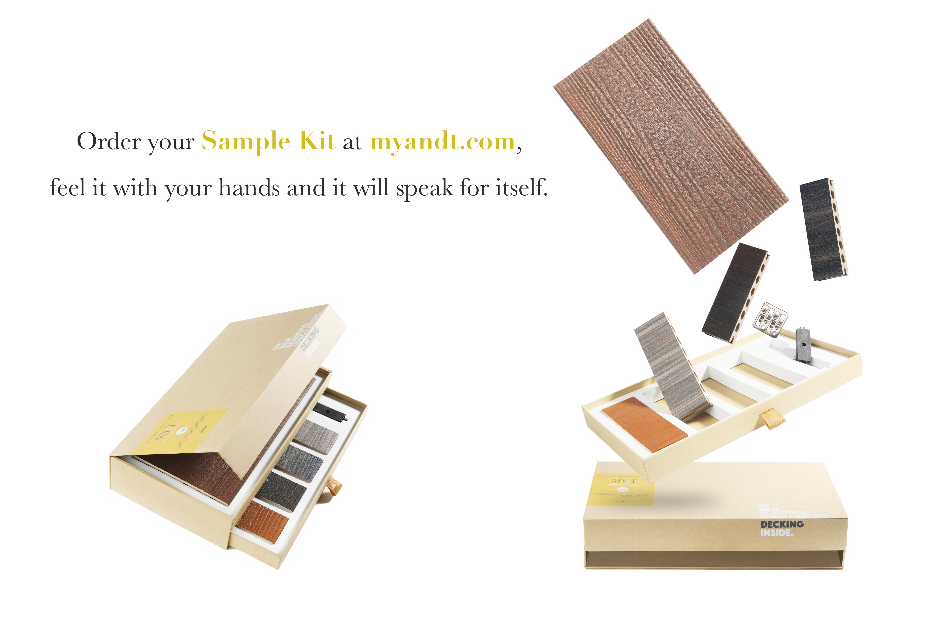 Order your Sample Kit at myandt.com, feel it with your hands and it will speak for itself.