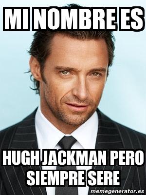 Meme Personalizado MI NOMBRE ES HUGH JACKMAN PERO